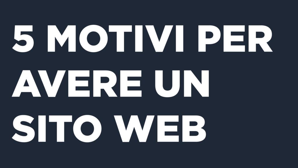 5 motivi per avere un sito web